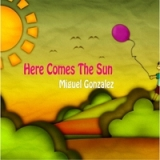 Here Comes the Sun Lyrics Miguel Gonzalez
