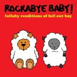 Lullaby Renditions of Fall Out Boy Lyrics Rockabye Baby!