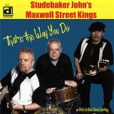 That's The Way You Do Lyrics Studebaker John's Maxwell Street Kings