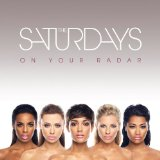 On Your Radar Lyrics The Saturdays