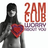Worry About You (Single) Lyrics 2AM Club