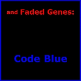 Code Blue Lyrics And Faded Genes