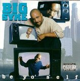 Be Yo Self Lyrics Big Syke