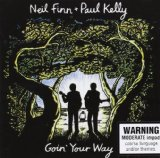 Goin' Your Way Lyrics Neil Finn & Paul Kelly