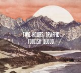 Foolish Blood Lyrics Two Hours Traffic