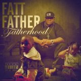 Fatherhood Lyrics Fatt Father