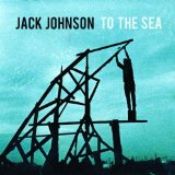 To The Sea Lyrics Jack Johnson