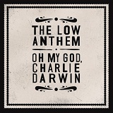 Oh My God Charlie Darwin Lyrics The Low Anthem