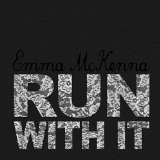 Run With It Lyrics Emma McKenna