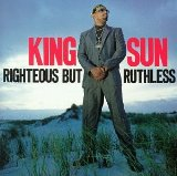 Righteous But Ruthless Lyrics King Sun