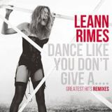 Dance Like You Don't Give A… Greatest Hits Remixes Lyrics LeAnn Rimes