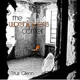 The Worshipper's Corner Lyrics Titus Glenn