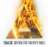 Water For Thirsty Dogs Lyrics Tracer