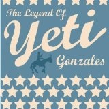 The Legend Of Yeti Gonzales Lyrics Yeti