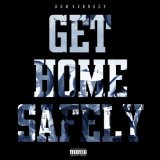Get Home Safely Lyrics Dom Kennedy