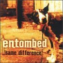 Same Difference Lyrics Entombed