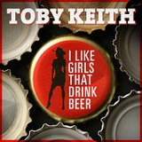 I Like Girls That Drink Beer (Single) Lyrics Toby Keith