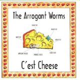 C'est Cheese Lyrics Arrogant Worms, The