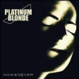 Now & Never Lyrics Platinum Blonde