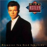 Whenever You Need Somebody Lyrics Rick Astley