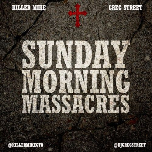 Sunday Morning Massacres Lyrics Killer Mike