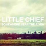 Somewhere Near the River (EP) Lyrics Little Chief