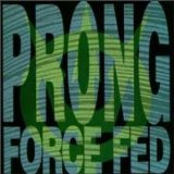 Force Fed Lyrics Prong