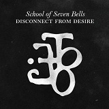 Disconnect From Desire Lyrics School Of Seven Bells