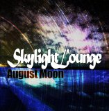 Skylight Lounge Lyrics August Moon