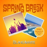 Spring Break (EP) Lyrics Blancawhite