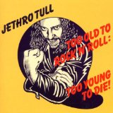 Too Old to Rock 'n' Roll: Too Young To Die! Lyrics Jethro Tull