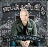 All Things Possible Lyrics Mark Schultz