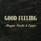 Good Feeling (Single) Lyrics Megan Nicole & Eppic