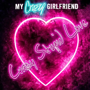 Crazy Stupid Love (Single) Lyrics My Crazy Girlfriend