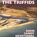 Born Sandy Devotional Lyrics The Triffids