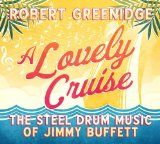 A Lovely Cruise: The Steel Drum Music Of Jimmy Buffett Lyrics Robert Greenidge