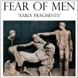 Early Fragments Lyrics Fear of Men