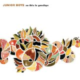 So This Is Goodbye Lyrics Junior Boys