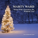 What Will Christmas Be Without Yo Lyrics Marty Ward