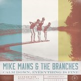 Calm Down, Everything Is Fine Lyrics Mike Mains & The Branches