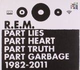 Part Lies, Part Heart, Part Truth, Part Garbage: 1982-2011 Lyrics R.E.M.