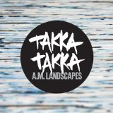 A.M. Landscapes Lyrics Takka Takka
