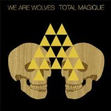 Total Magique Lyrics We Are Wolves