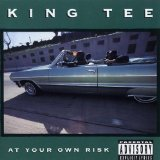 At Your Own Risk Lyrics King Tee