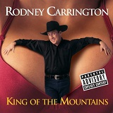 King Of The Mountains Lyrics Rodney Carrington