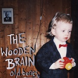 Old Bones Lyrics The Wooden Brain