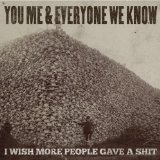 I Wish More People Gave A Shit  Lyrics You, Me, And Everyone We Know