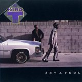 Act A Fool Lyrics King Tee