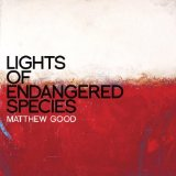 Lights Of Endangered Species Lyrics Matthew Good