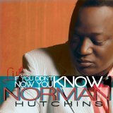 If You Didn't Know... Now You Know Lyrics Norman Hutchins